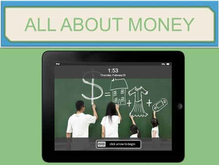 IPad 72% 1:53 Thursday, February 28 click arrow to begin ALL ABOUT MONEY.