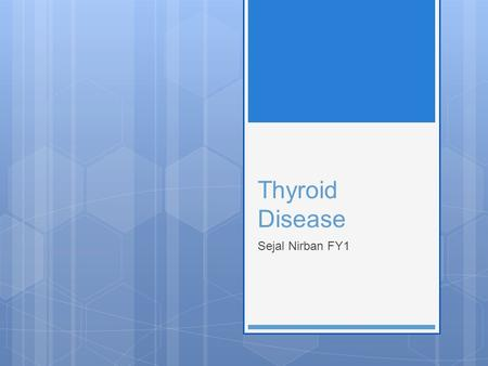 Thyroid Disease Sejal Nirban FY1. Objectives  To understand basic thyroid axis physiology  To know the common causes of hypo and hyperthyroidism  To.