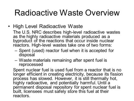 Radioactive Waste Overview High Level Radioactive Waste The U.S. NRC describes high-level radioactive wastes as the highly radioactive materials produced.