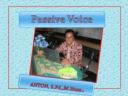 1. Passive voice is used when the focus is on the action. It is not important or not known, however, who or what is performing the action. Example: My.