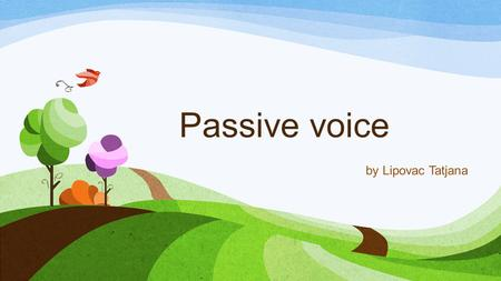 Passive voice by Lipovac Tatjana. When do we use passive voice? When we want to change the focus of the sentence: The Mona Lisa was painted by Leonardo.