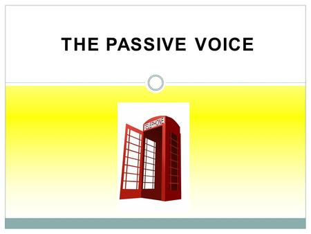 THE PASSIVE VOICE. The Passive Voice The Passive is formed by TO BE + PAST PARTICIPLE. Active: I keep the butter in the fridge. Passive: The butter is.