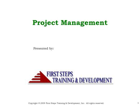 Copyright © 2009 First Steps Training & Development, Inc. All rights reserved. 1 Copyright © 2008 First Steps Training & Development, Inc. All rights reserved.