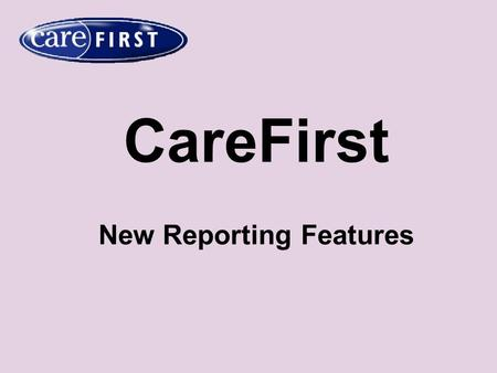 CareFirst New Reporting Features. OperationalPerformance The Team Manager Dashboard and Practitioner Dashboard reports have merged under the new title.