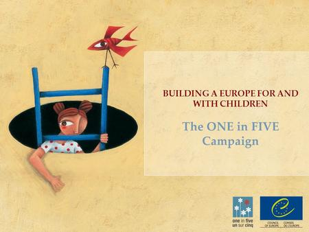 BUILDING A EUROPE FOR AND WITH CHILDREN The ONE in FIVE Campaign.
