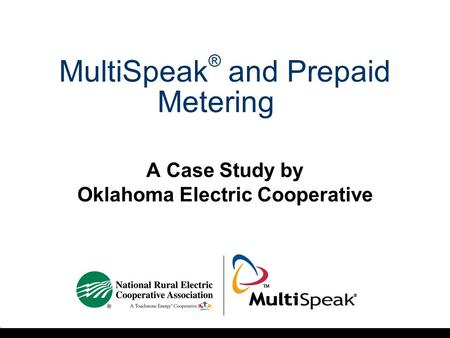 MultiSpeak ® and Prepaid Metering A Case Study by Oklahoma Electric Cooperative.