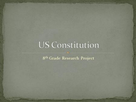 8 th Grade Research Project. 1. Ideas behind the Constitution 2. Structure of the Constitution 3. Principles of the Constitution 4. How the Federal Government.