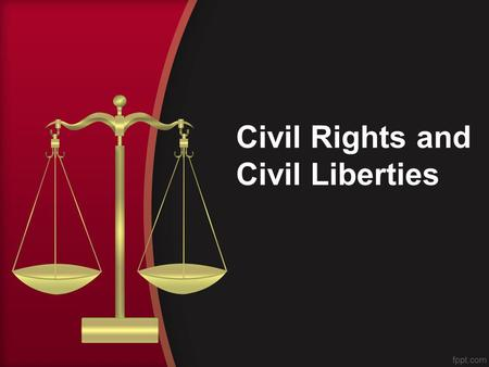 Civil Rights and Civil Liberties. The Bill of Rights was designed to meet the kind of human evils that have emerged...wherever excessive power is sought.