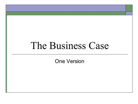 The Business Case One Version.