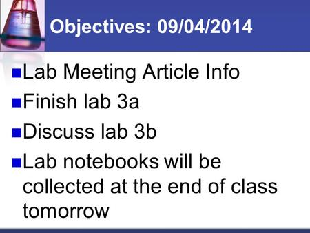 Objectives: 09/04/2014 Lab Meeting Article Info Finish lab 3a Discuss lab 3b Lab notebooks will be collected at the end of class tomorrow.