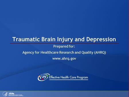 Traumatic Brain Injury and Depression Prepared for: Agency for Healthcare Research and Quality (AHRQ) www.ahrq.gov.