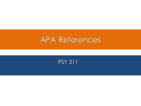 APA References PSY 311. In-Text Citations Placed in the body of the paper when using information from another source Placed in the body of the paper when.