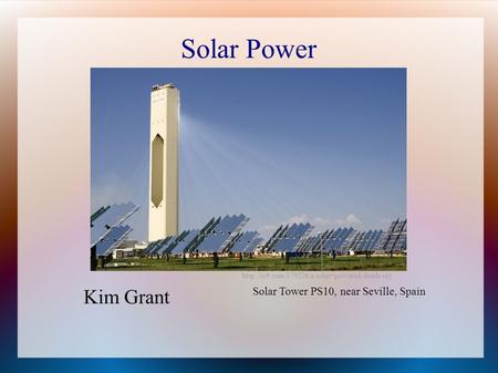 Solar Power  Kim Grant Solar Tower PS10, near Seville, Spain.