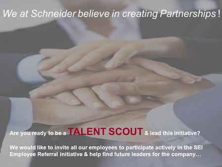 We at Schneider believe <strong>in</strong> creating Partnerships !