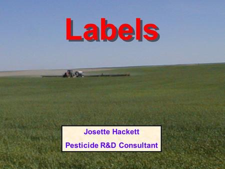 Labels Josette Hackett Pesticide R&D Consultant. BEFORE you BUY What Safety Equipment will you need ?