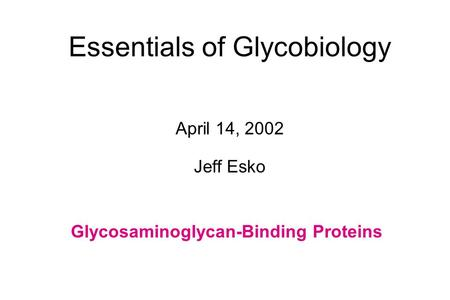 Essentials of Glycobiology April 14, 2002 Jeff Esko