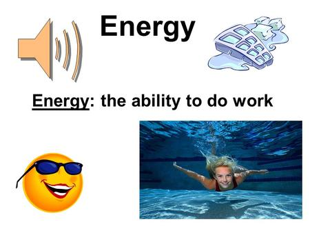 Energy: the ability to do work