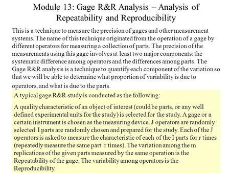 Module 13: Gage R&R Analysis – Analysis of Repeatability and Reproducibility This is a technique to measure the precision of gages and other measurement.