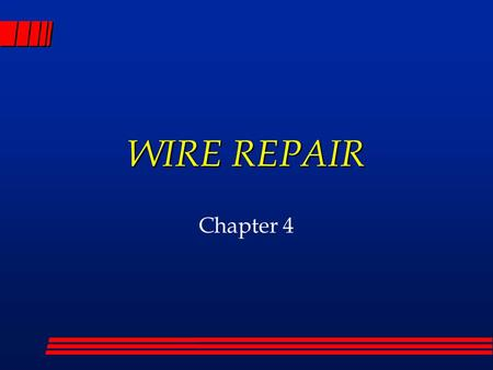 WIRE REPAIR Chapter 4. TROUBLESHOOTING STEPS l Confirm the Complaint l Study the electrical schematic l Locate and repair the fault l Test the repair.