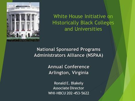 White House Initiative on Historically Black Colleges and Universities National Sponsored Programs Administrators Alliance (NSPAA) Annual Conference Arlington,