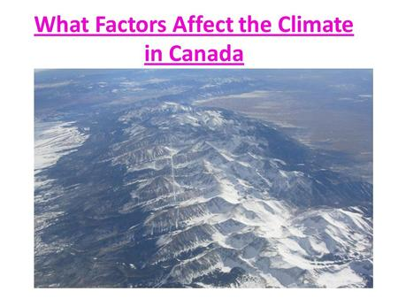 What Factors Affect the Climate in Canada Ms. K. Fawcett.