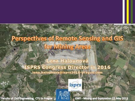 Mining Areas – Geographic Information Systems + Remote Sensing Faculty of Civil Engineering, CTU in Prague GWF - Mining and Exploration 15 May 2013 Potential.