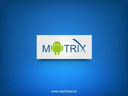 Www.matrixsol.in. Matrix E &E Pvt Ltd is a Leading Indian Company, focused on Mobile & Mobile internet Devices. one of the leading companies working in.