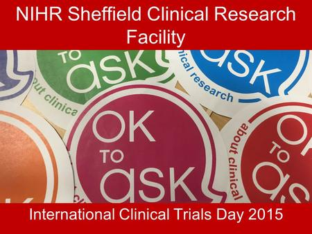 NIHR Sheffield Clinical Research Facility International Clinical Trials Day 2015.