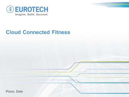 Cloud Connected Fitness Place, Date. Fitness Sector Revenue - US Source: IBISWorld 20072012 Avg growth per year Industry ($m) (%) Gym, Health and Fitness.