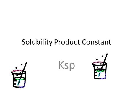 Solubility Product Constant Ksp Ksp: review 1)What is the molar mass of H 2 O? 2) How many moles are in 18 g of NaCl? 3) How many g of CaCl 2 are found.