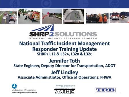 National Traffic Incident Management Responder Training Update SHRP 2 L12 & L32 A, L32 B & L32 C Jennifer Toth State Engineer, Deputy Director for Transportation,