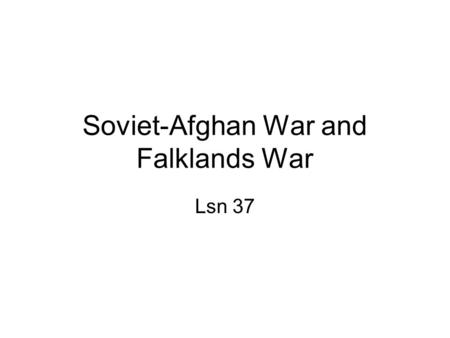 Soviet-Afghan War and Falklands War Lsn 37. ID & SIG Argentina, Falklands War, Goose Green, Karmal, maritime exclusion zone, mujahideen, Port Stanley,