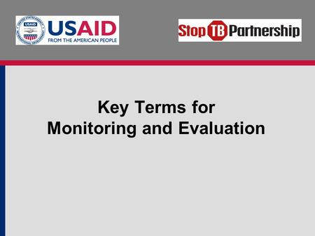 Key Terms for Monitoring and Evaluation. Objectives Explain the difference between monitoring and evaluation. Introduce the most common M&E terms. Review.