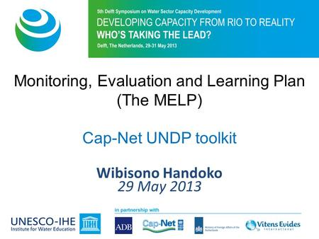 Monitoring, Evaluation and Learning Plan (The MELP) Cap-Net UNDP toolkit Wibisono Handoko 29 May 2013.