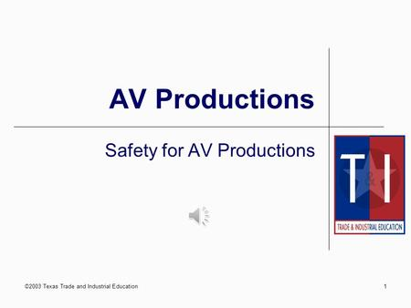 ©2003 Texas Trade and Industrial Education1 AV Productions Safety for AV Productions.