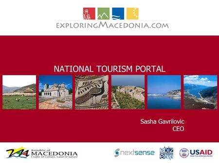 NATIONAL TOURISM PORTAL Sasha Gavrilovic CEO. What is ExploringMacedonia.com? National Tourism Portal that promotes Macedonia and a wider range of tourism.
