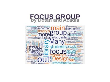 FOCUS GROUP by Dotan and Acadia. Objectives To collect, analyze, and interpret data about students' opinions of the AUP library website in a focus group.