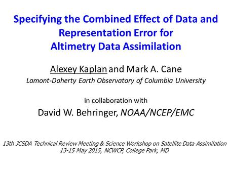 Specifying the Combined Effect of Data and Representation Error for Altimetry Data Assimilation Alexey Kaplan and Mark A. Cane Lamont-Doherty Earth Observatory.