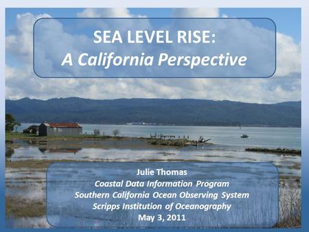 SEA LEVEL RISE: A California Perspective Julie Thomas Coastal Data Information Program Southern California Ocean Observing System Scripps Institution of.