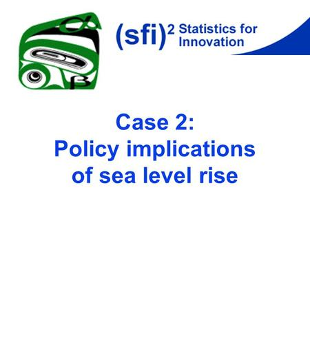 Case 2: Policy implications of sea level rise. Measuring tides Modern device similar. also measures wind speed and direction, water current speed and.