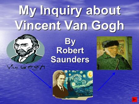 My Inquiry about Vincent Van Gogh By Robert Saunders.