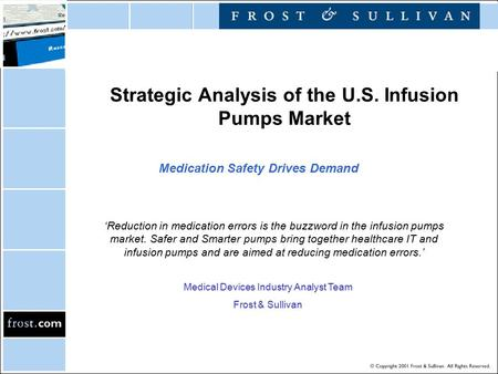 Strategic Analysis of the U.S. Infusion Pumps Market 'Reduction in medication errors is the buzzword in the infusion pumps market. Safer and Smarter pumps.