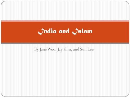 By Jane Woo, Jay Kim, and Sun Lee India and Islam.