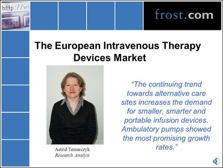 "The European Intravenous Therapy Devices Market ""The continuing trend towards alternative care sites increases the demand for smaller, smarter and portable."