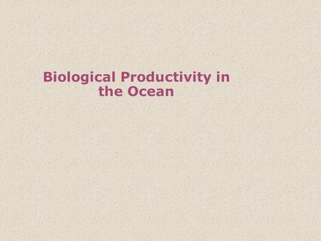 Biological Productivity in the Ocean. An ecosystem is the totality of the environment encompassing all chemical, physical, geological and biological parts.