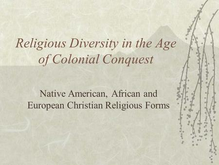 Religious Diversity in the Age of Colonial Conquest