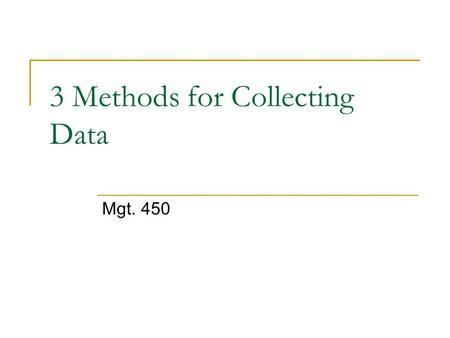 3 Methods for Collecting Data Mgt. 450. 2 Three Major Techniques for Collecting Data: 1. Questionnaires 2. Interviews 3. Observation.