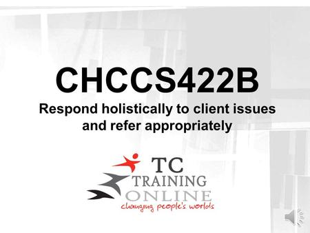 CHCCS422B Respond holistically to client issues and refer appropriately.