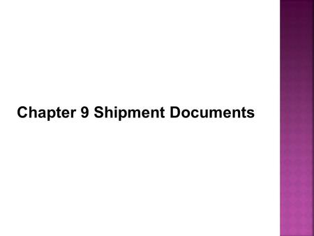 Chapter 9 Shipment Documents. Learning target:  1. What are B/L and its function?  2. Key classification of B/L.  3. What are AWB and its function?