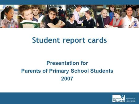 Student report cards Presentation for Parents of Primary School Students 2007.